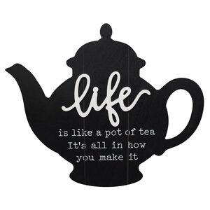Life Is Like A Pot Of Tea Wall Plaque 45x38cm